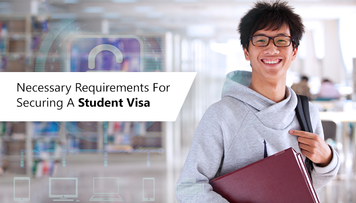 Necessary Requirements For Securing A Student Visa
