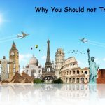 Why You Should not Travel