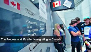 The Process and life after Immigrating to Canada