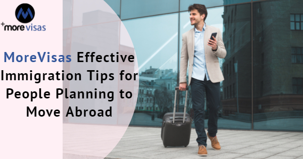 MoreVisas Effective Immigration Tips for People Planning to Move Abroad